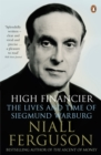High Financier : The Lives and Time of Siegmund Warburg - Book
