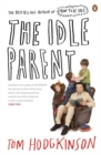 The Idle Parent : Why Less Means More When Raising Kids - Book