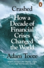 Crashed : How a Decade of Financial Crises Changed the World - Book