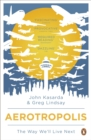 Aerotropolis : The Way We'll Live Next - Book
