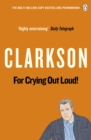 For Crying Out Loud : The World According to Clarkson Volume 3 - Book