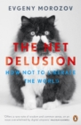 The Net Delusion : How Not to Liberate The World - Book