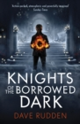 Knights of the Borrowed Dark (Knights of the Borrowed Dark Book 1) - eBook