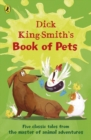 Dick King-Smith's Book of Pets : Five classic tales from the master of animal adventures - Book