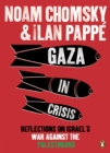 Gaza in Crisis : Reflections on Israel's War Against the Palestinians - Book