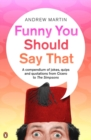 Funny You Should Say That : A Compendium of Jokes, Quips and Quotations from Cicero to the Simpsons - eBook