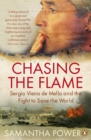 Chasing the Flame : Sergio Vieira de Mello and the Fight to Save the World - eBook