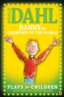 Danny the Champion of the World : Plays for Children - eBook