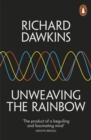 Unweaving the Rainbow : Science, Delusion and the Appetite for Wonder - eBook