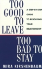 Too Good to Leave, Too Bad to Stay : A Step by Step Guide to Help You Decide Whether to Stay in or Get Out of Your Relationship - eBook