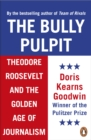 The Bully Pulpit : Theodore Roosevelt and the Golden Age of Journalism - eBook