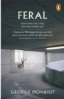 Feral : Rewilding the Land, Sea and Human Life - Book