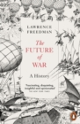 The Future of War : A History - eBook