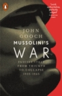 Mussolini's War : Fascist Italy from Triumph to Collapse, 1935-1943 - Book