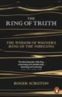 The Ring of Truth : The Wisdom of Wagner's Ring of the Nibelung - Book