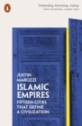 Islamic Empires : Fifteen Cities that Define a Civilization - Book