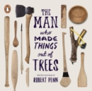 The Man Who Made Things Out of Trees - eAudiobook