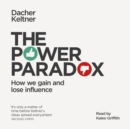 The Power Paradox : How We Gain and Lose Influence - eAudiobook