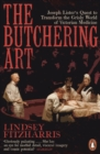 The Butchering Art : Joseph Lister's Quest to Transform the Grisly World of Victorian Medicine - Book