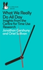 What We Really Do All Day : Insights from the Centre for Time Use Research - eBook