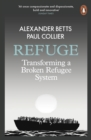 Refuge : Transforming a Broken Refugee System - Book