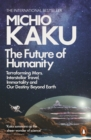 The Future of Humanity : Terraforming Mars, Interstellar Travel, Immortality, and Our Destiny Beyond - eBook