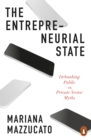The Entrepreneurial State : Debunking Public vs. Private Sector Myths - Book