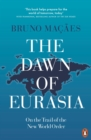 The Dawn of Eurasia : On the Trail of the New World Order - Book