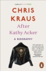 After Kathy Acker : A Biography - Book