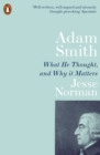 Adam Smith : What He Thought, and Why it Matters - Book
