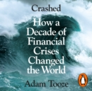 Crashed : How a Decade of Financial Crises Changed the World - eAudiobook