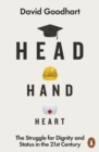 Head Hand Heart : The Struggle for Dignity and Status in the 21st Century - eBook