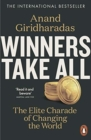 Winners Take All : The Elite Charade of Changing the World - Book