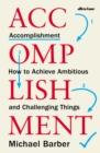 Accomplishment : How to Achieve Ambitious and Challenging Things - eBook