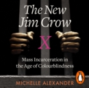The New Jim Crow : Mass Incarceration in the Age of Colourblindness - eAudiobook