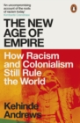 The New Age of Empire : How Racism and Colonialism Still Rule the World - eBook