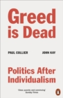 Greed Is Dead : Politics After Individualism - eBook