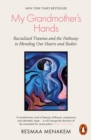 My Grandmother's Hands : Racialized Trauma and the Pathway to Mending Our Hearts and Bodies - Book