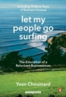 Let My People Go Surfing : The Education of a Reluctant Businessman - Including 10 More Years of Business as Usual - Book