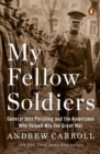 My Fellow Soldiers : General John Pershing and the Americans Who Helped Win the Great War - Book