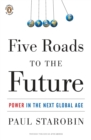 Five Roads to the Future : Power in the Next Global Age - Book