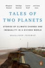 Tales Of Two Planets : Stories of Climate Change and Inequality in a Divided World - Book