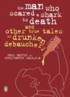 The Man Who Scared a Shark To Death : And Other Tales Of Drunken Debauchery - eBook