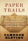 Paper Trails : The US Post and the Making of the American West - Book