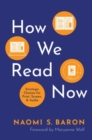 How We Read Now : Strategic Choices for Print, Screen, and Audio - Book
