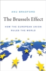 The Brussels Effect : How the European Union Rules the World - Book