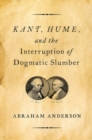 Kant, Hume, and the Interruption of Dogmatic Slumber - Book
