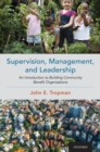Supervision, Management, and Leadership : An Introduction to Building Community Benefit Organizations - Book