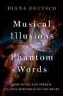 Musical Illusions and Phantom Words : How Music and Speech Unlock Mysteries of the Brain - eBook