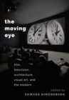 The Moving Eye : Film, Television, Architecture, Visual Art and the Modern - eBook